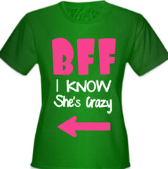 BFF - I Know She's Crazy Girl's T-Shirt