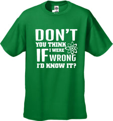 "Big Bang Theory ""Don't You Think If I Were Wrong I'd Know It"" Men's T-Shirt"