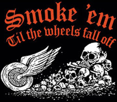 """Smoke 'Em Till The Wheels Fall Off"""
