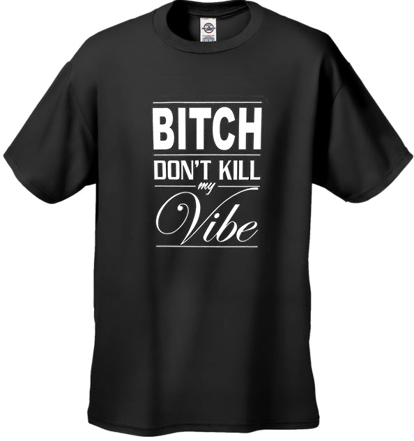 Bitch Don't Kill My Vibe Men's T-Shirt
