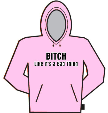 Bitch Like It's A Bad Thing Hoodie
