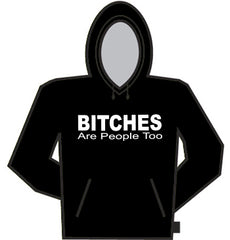 Bitches Are People Too Hoodie