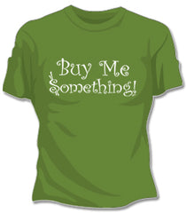 Buy Me Something Girls T-Shirt