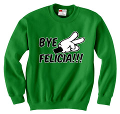 Bye Felicia Quote from Friday Adult Crewneck