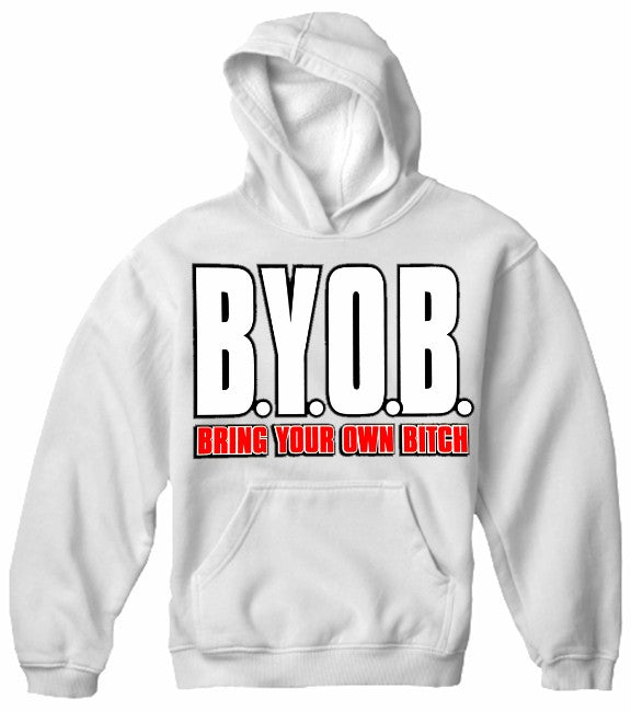 BYOB Bring Your Own Bitch Hoodie