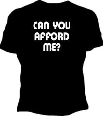 Can You Afford Me? Girls T-Shirt