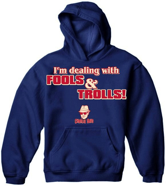 Charlie Says - I'm Dealing With Fools & Trolls Hoodie