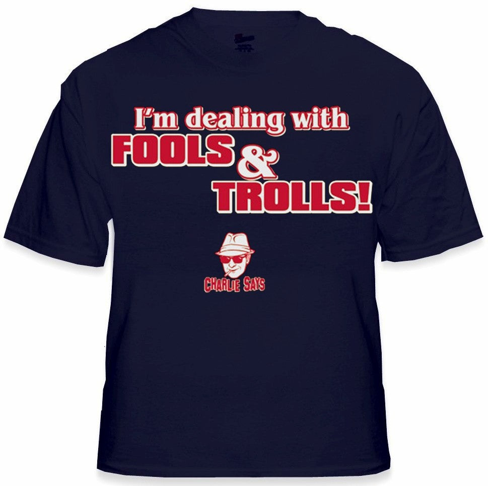 Charlie Says - I'm Dealing With Fools & Trolls T-Shirt
