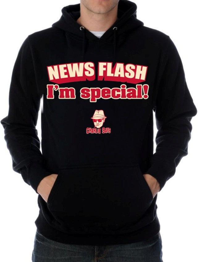 Charlie Says - News Flash I'm Special! Hoodie