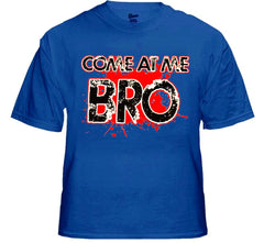 Come At Me Bro T-Shirt