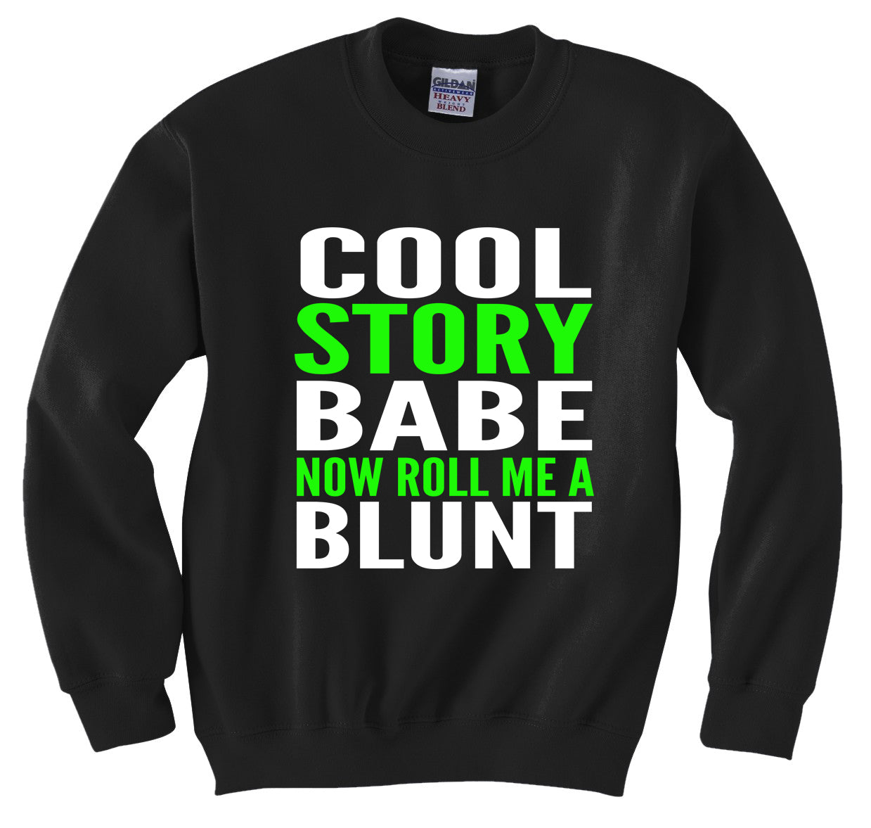 Cool Story Babe... Now Roll Me A Blunt Crew Neck Sweatshirt