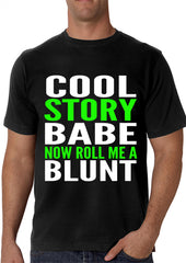Cool Story Babe... Now Roll Me A Blunt Men's T-Shirt