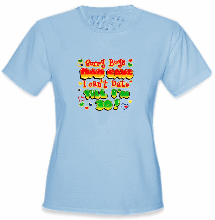 Dad Says I Can't Date Till I'm 30 Kids T-Shirt