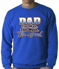 Dad The Man The Myth The Legend Adult Crewneck