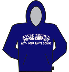Dance Around With Your Pants Down Hoodie