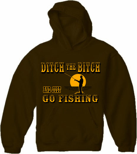 Ditch The B*tch And Just Go Fishing Adult Hoodie