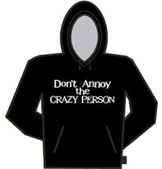 Don't Annoy The Crazy Person Hoodie