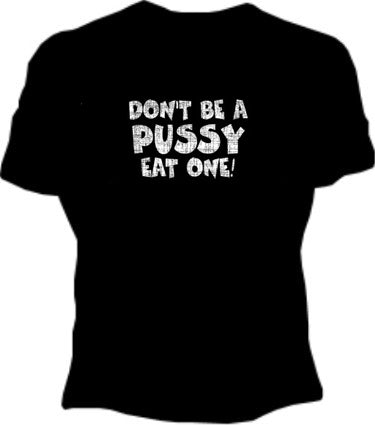 Don't Be A Pus*y Girls T-Shirt