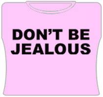 Don't Be Jealous Girls T-Shirt (Pink)