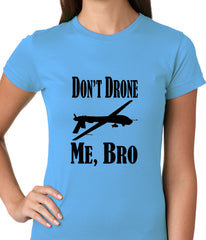 Don't Drone Me, Bro Ladies T-shirt