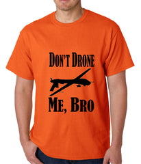 Don't Drone Me, Bro Mens T-shirt