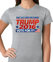 Don't Just Hope For Change, Vote For It - Trump 2016 Ladies T-shirt