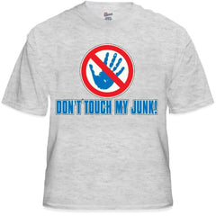 Don't Touch My Junk! Hands Off! T-Shirt