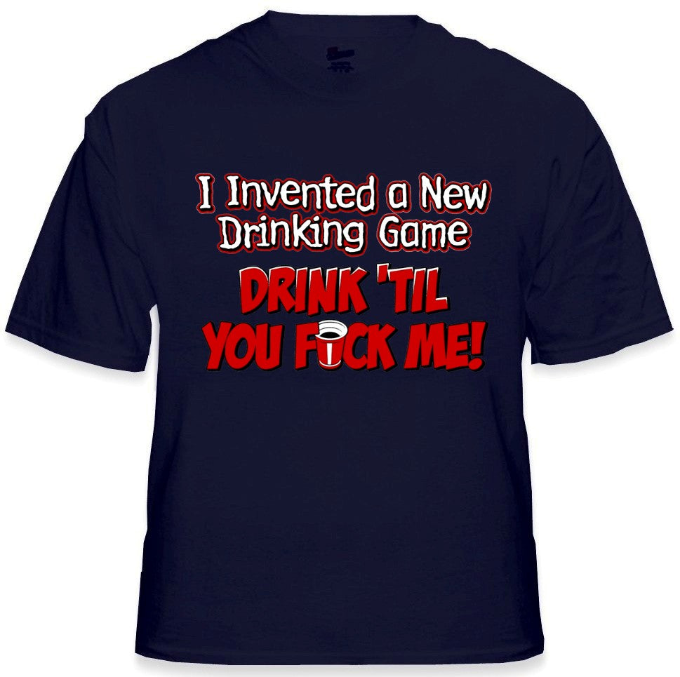 Drink Till You Fu*k Me T-Shirt
