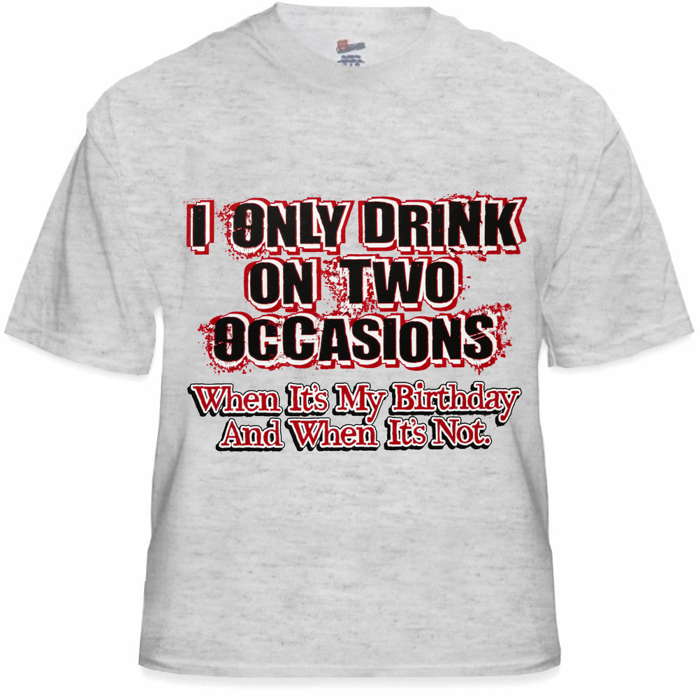 Drinking Tees - I Only Drink On Two Occasions Men's T-Shirt