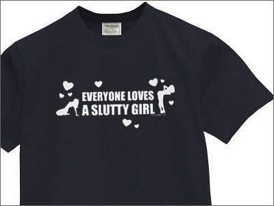 Everyone Loves A Slutty Girl T-Shirt