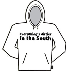 Everything's Dirtier In The South Hoodie