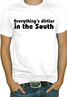 Everything's Dirtier In The South T-Shirt