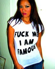 F*ck Me Im Famous Girls T-Shirt