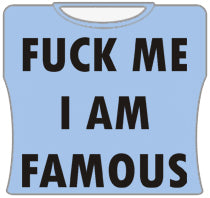 F*ck Me Im Famous Girls T-Shirt (Lt Blue)