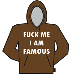 F*ck Me Im Famous Hoodie