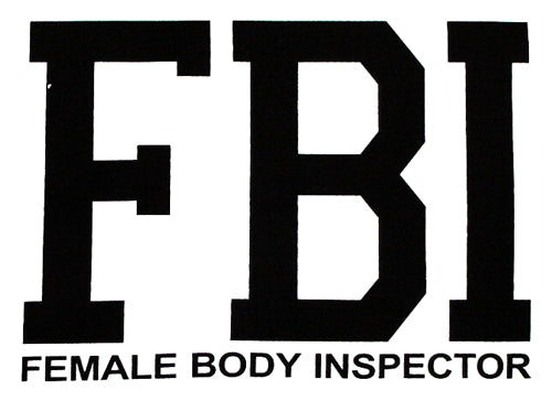 a283b184 FBI Female Body Inspector T-Shirt – Bewild