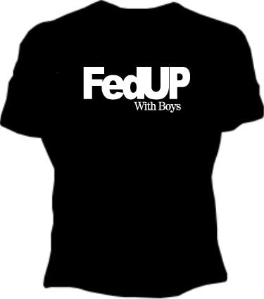 FedUP With Boys Girls T-Shirt