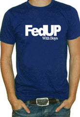 FedUP With Boys T-Shirt (Mens)