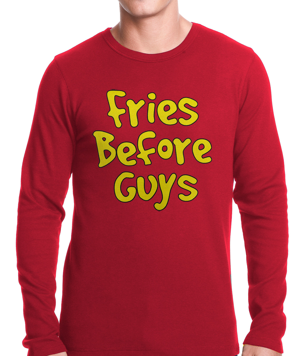 Fries Before Guys Thermal Shirt