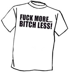 Fu*k More Bitch Less T-Shirt