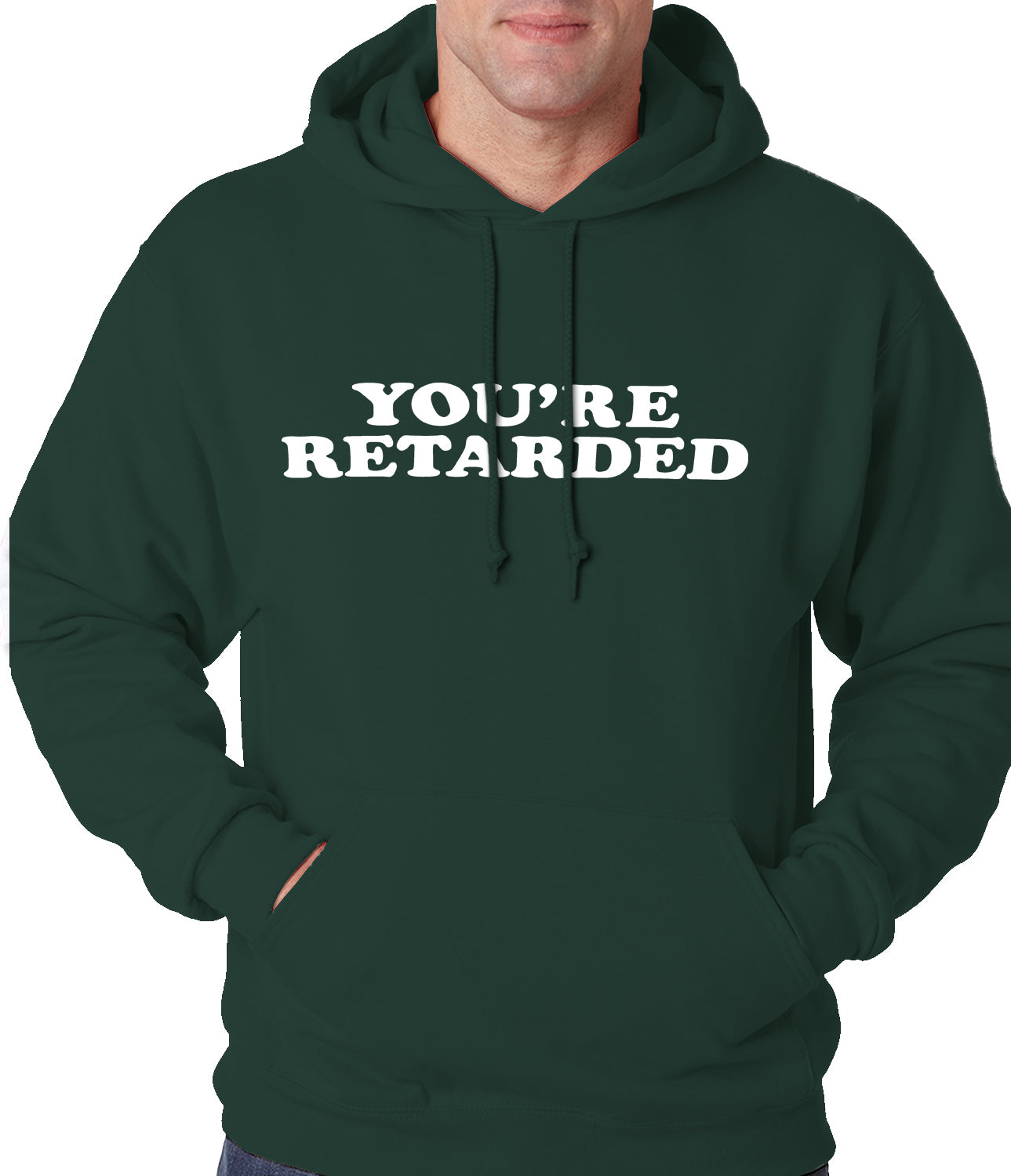 Funny You're Retarded Humorous Adult Hoodie