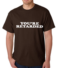Funny You're Retarded Humorous Mens T-shirt