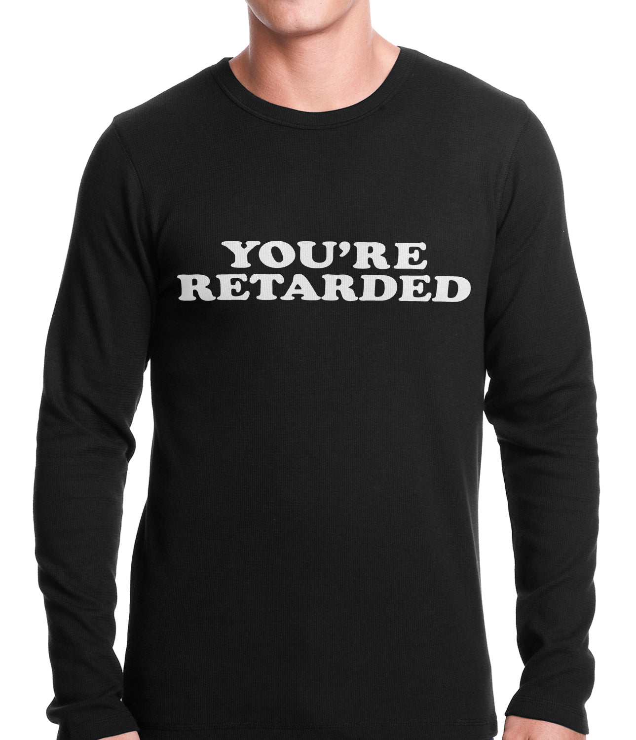 Funny You're Retarded Humorous Thermal Shirt