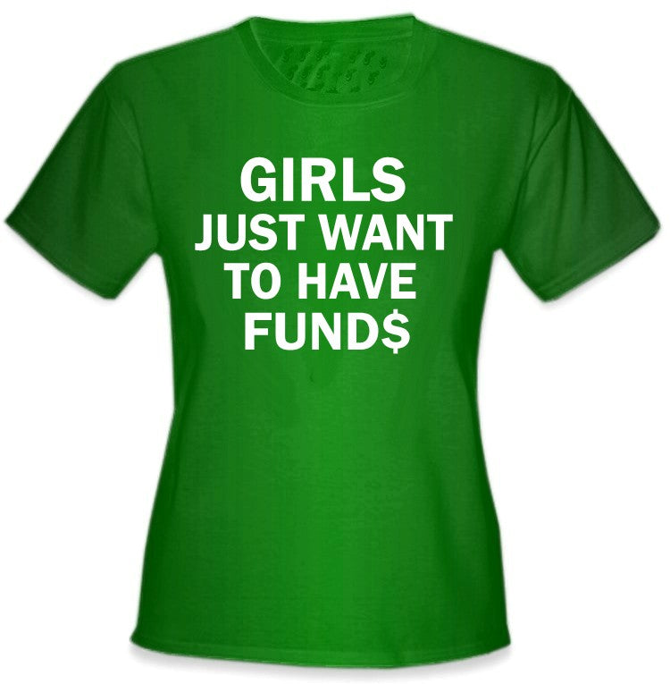 Girls Just Want To Have Funds T-Shirt