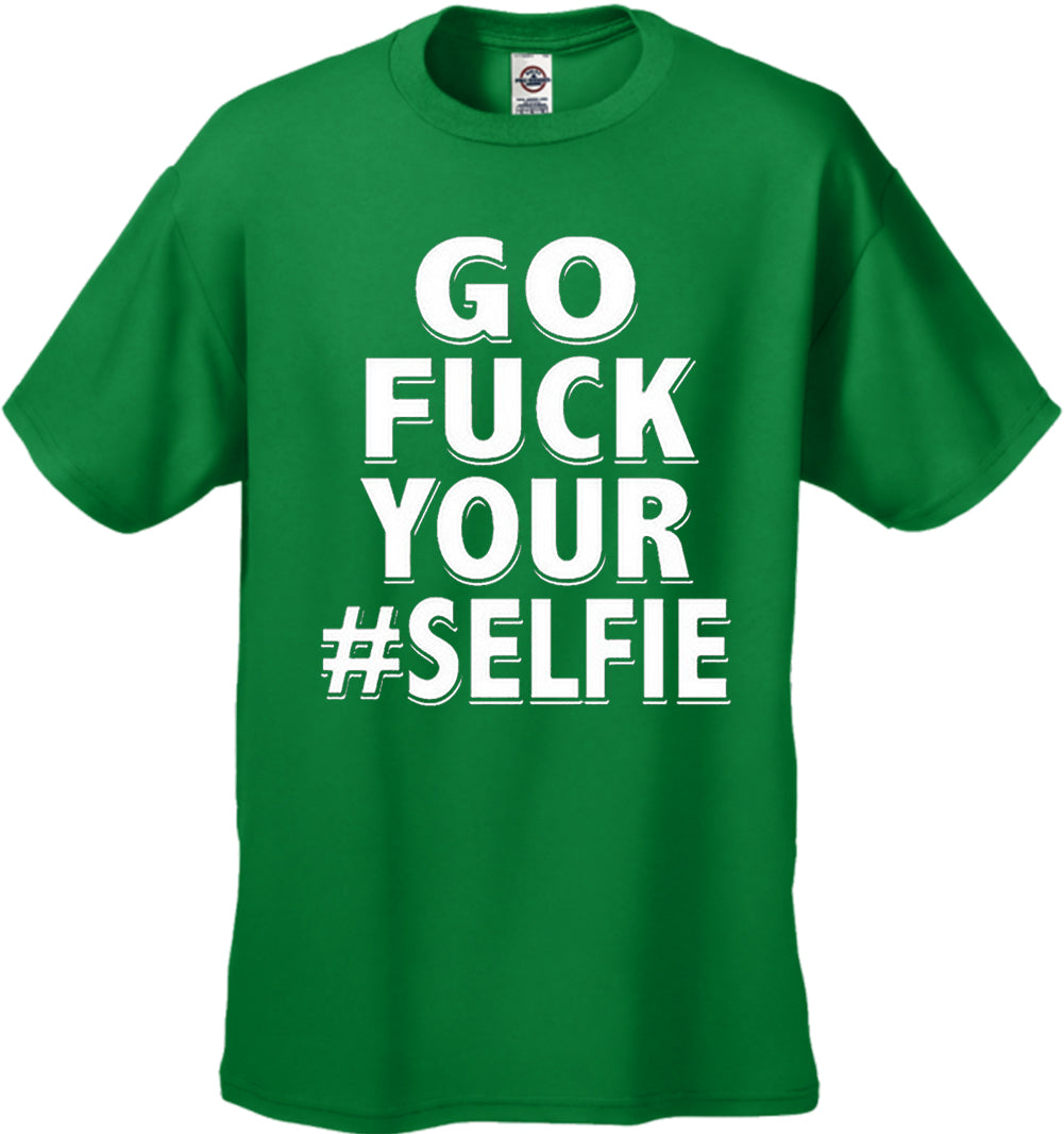 Go F*ck Your #Selfie Men's T-Shirt