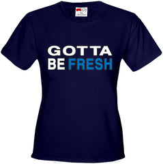 Gotta Be Fresh Workaholics Girl's T-Shirt