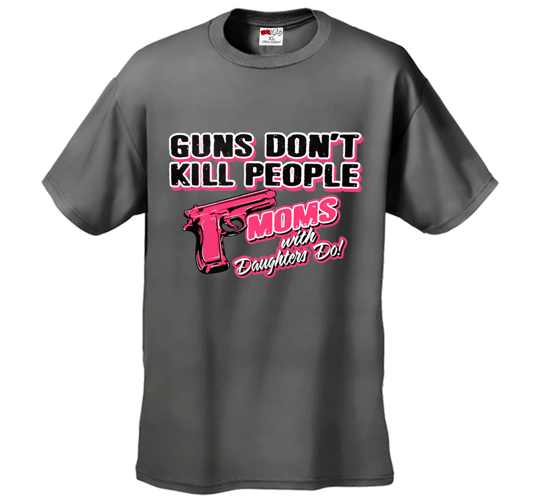 Guns Don't Kill People Moms With Daughters Do Men's T-Shirt