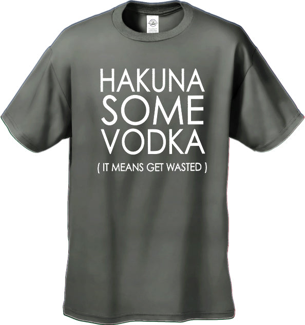 Hakuna Some Vodka (It Means Get Wasted) Men's T-Shirt