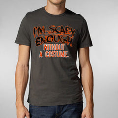 Halloween Shirts - I'm Scary Enough Adult T-Shirt