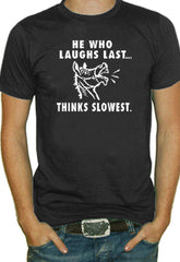 He Who Laughs Last T-Shirt
